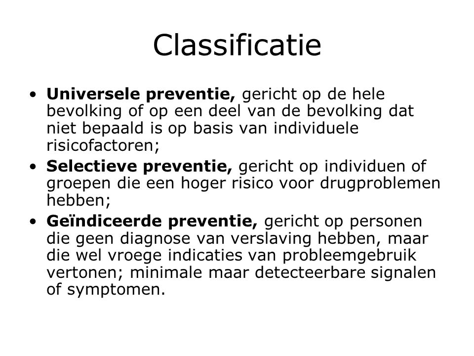 Classificatie Universele preventie, gericht op de hele bevolking of op een deel van de bevolking dat niet bepaald is op basis van individuele risicofa