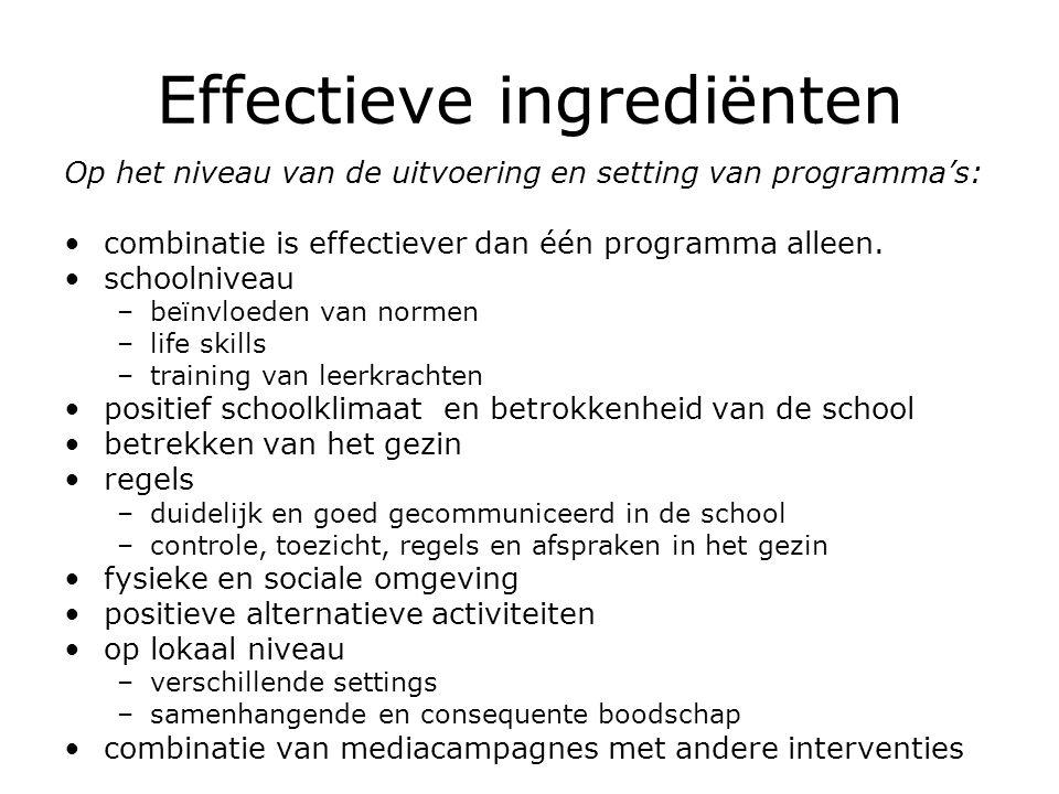 Effectieve ingrediënten Op het niveau van de uitvoering en setting van programma's: combinatie is effectiever dan één programma alleen. schoolniveau –