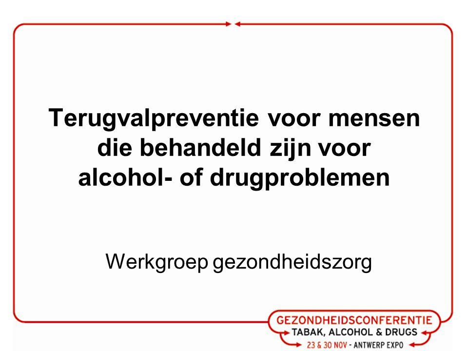 Terugvalpreventie voor mensen die behandeld zijn voor alcohol- of drugproblemen Werkgroep gezondheidszorg