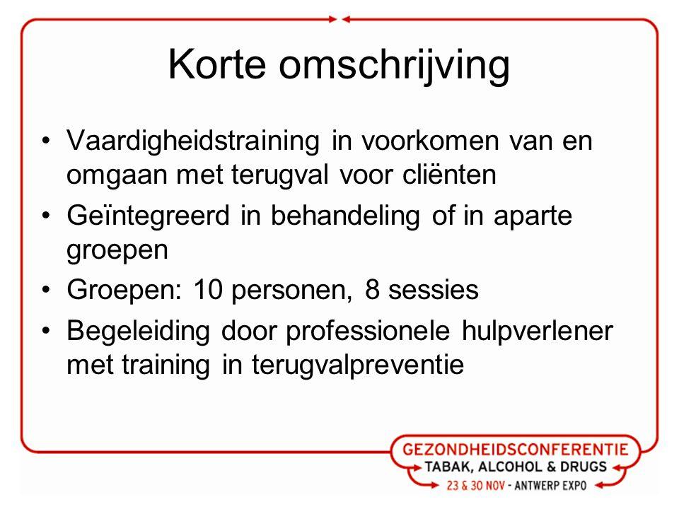 Korte omschrijving Vaardigheidstraining in voorkomen van en omgaan met terugval voor cliënten Geïntegreerd in behandeling of in aparte groepen Groepen