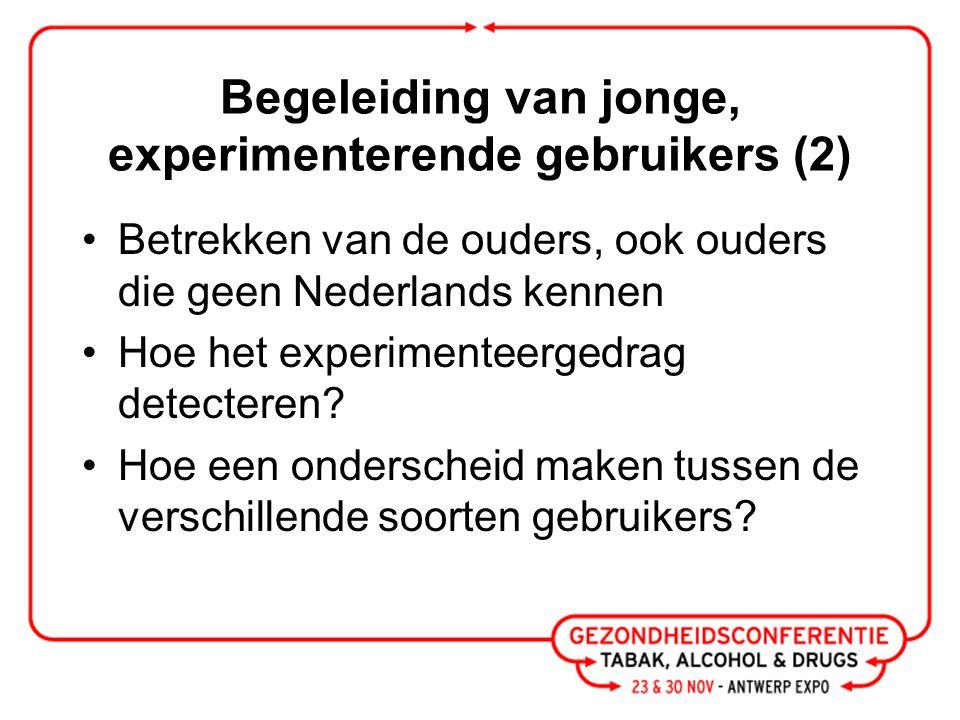 Begeleiding van jonge, experimenterende gebruikers (2) Betrekken van de ouders, ook ouders die geen Nederlands kennen Hoe het experimenteergedrag detecteren.