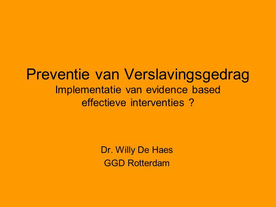 Preventie van Verslavingsgedrag Implementatie van evidence based effectieve interventies .