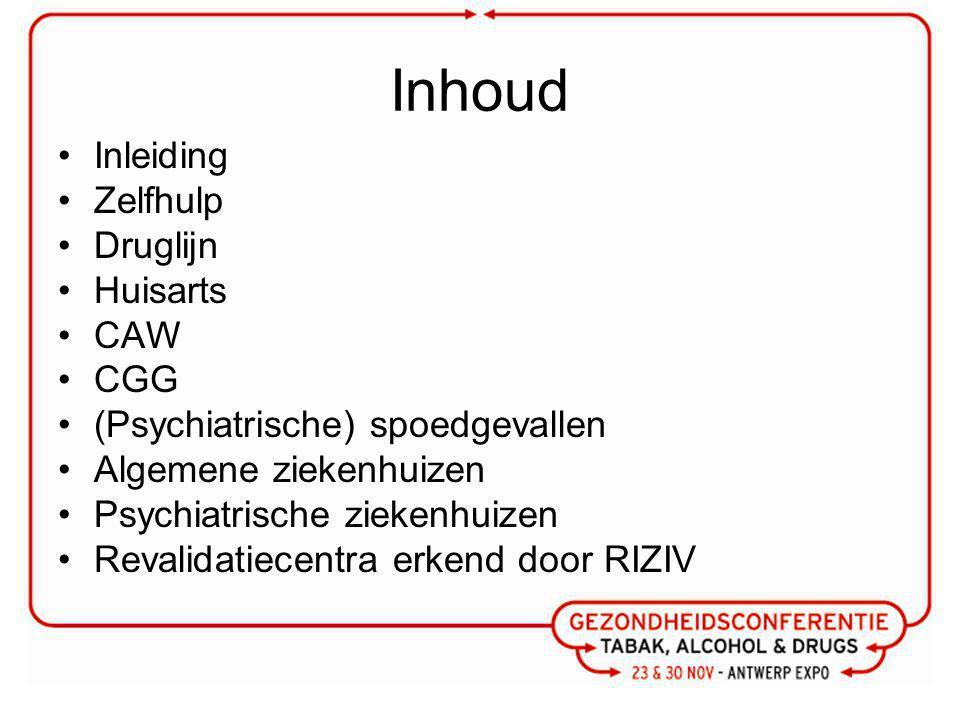Inhoud Inleiding Zelfhulp Druglijn Huisarts CAW CGG (Psychiatrische) spoedgevallen Algemene ziekenhuizen Psychiatrische ziekenhuizen Revalidatiecentra erkend door RIZIV