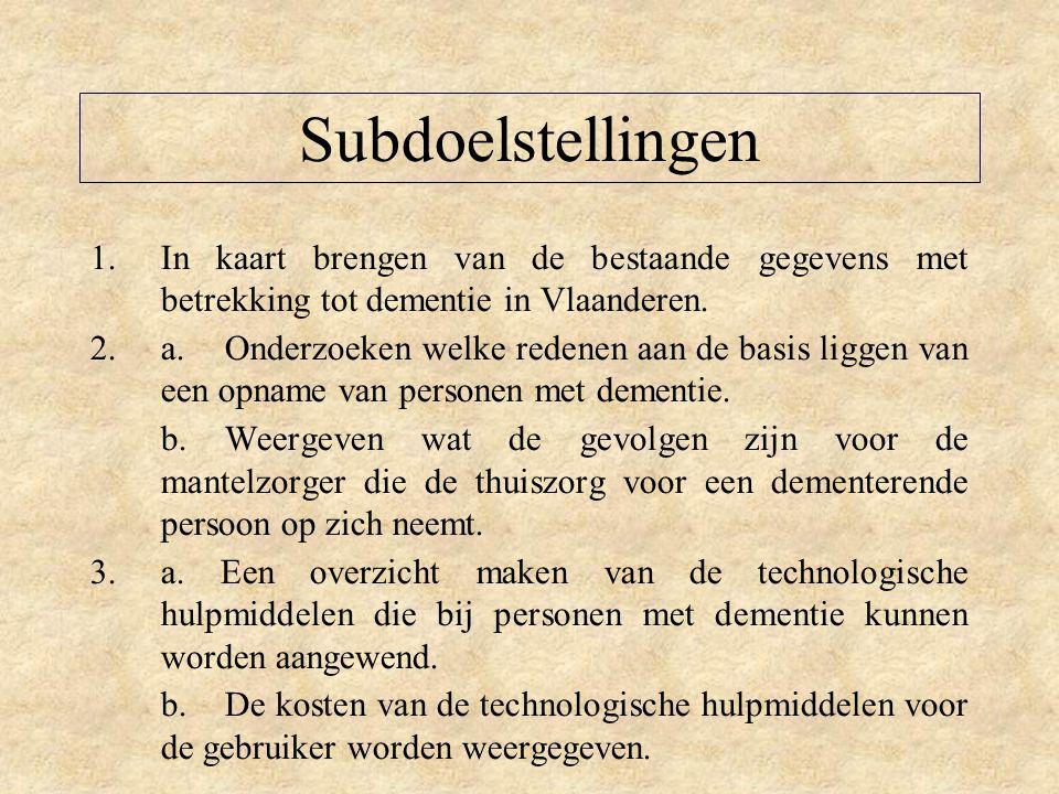 Subdoelstellingen 1.In kaart brengen van de bestaande gegevens met betrekking tot dementie in Vlaanderen.