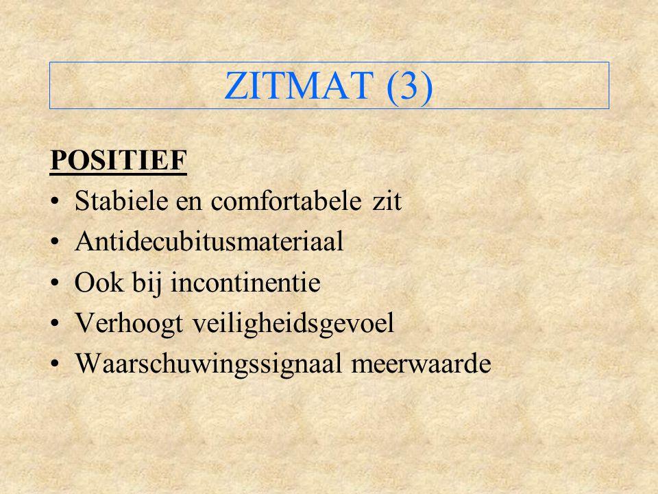 ZITMAT (3) POSITIEF Stabiele en comfortabele zit Antidecubitusmateriaal Ook bij incontinentie Verhoogt veiligheidsgevoel Waarschuwingssignaal meerwaarde
