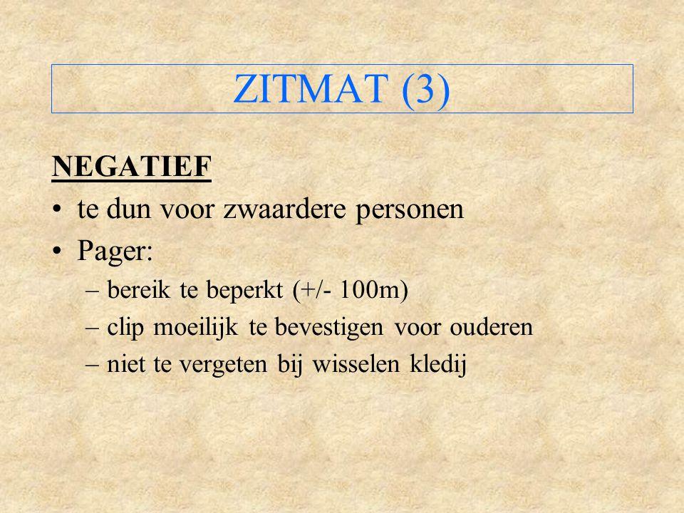 ZITMAT (3) NEGATIEF te dun voor zwaardere personen Pager: –bereik te beperkt (+/- 100m) –clip moeilijk te bevestigen voor ouderen –niet te vergeten bij wisselen kledij