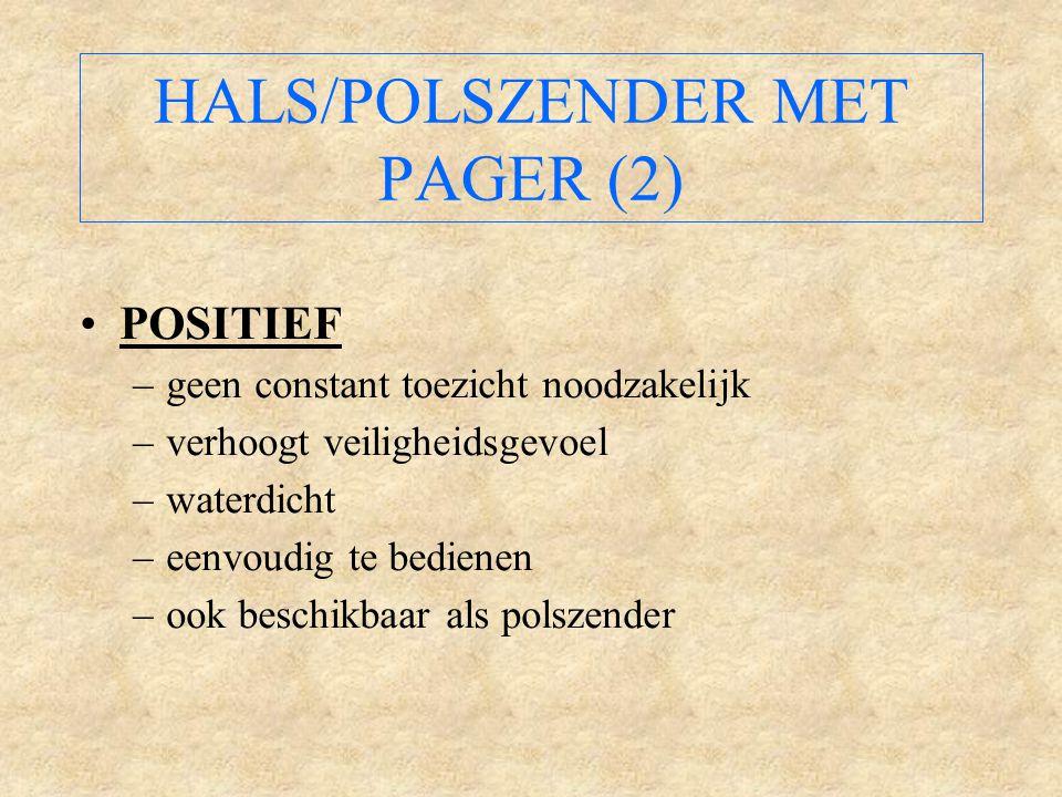 HALS/POLSZENDER MET PAGER (2) POSITIEF –geen constant toezicht noodzakelijk –verhoogt veiligheidsgevoel –waterdicht –eenvoudig te bedienen –ook beschikbaar als polszender