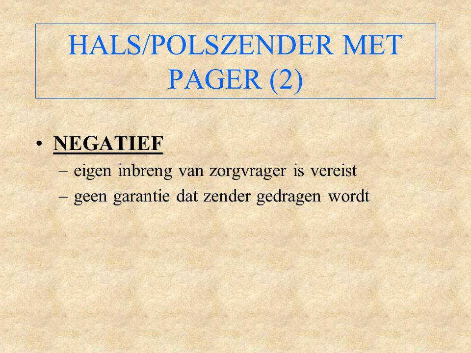 HALS/POLSZENDER MET PAGER (2) NEGATIEF –eigen inbreng van zorgvrager is vereist –geen garantie dat zender gedragen wordt
