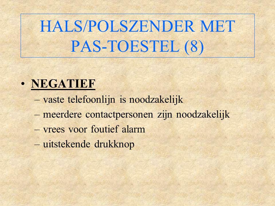 HALS/POLSZENDER MET PAS-TOESTEL (8) NEGATIEF –vaste telefoonlijn is noodzakelijk –meerdere contactpersonen zijn noodzakelijk –vrees voor foutief alarm –uitstekende drukknop