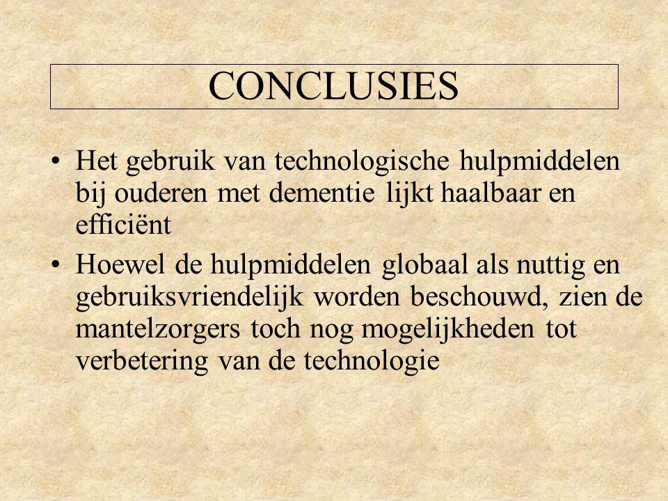 CONCLUSIES Het gebruik van technologische hulpmiddelen bij ouderen met dementie lijkt haalbaar en efficiënt Hoewel de hulpmiddelen globaal als nuttig en gebruiksvriendelijk worden beschouwd, zien de mantelzorgers toch nog mogelijkheden tot verbetering van de technologie