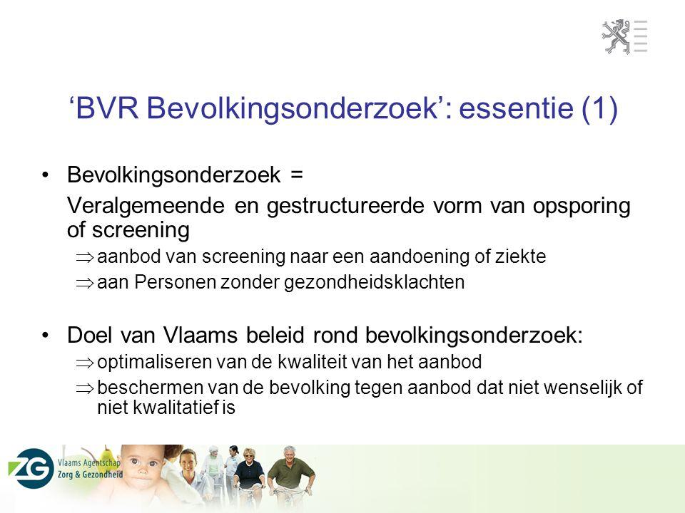 'BVR Bevolkingsonderzoek': essentie (1) Bevolkingsonderzoek = Veralgemeende en gestructureerde vorm van opsporing of screening  aanbod van screening