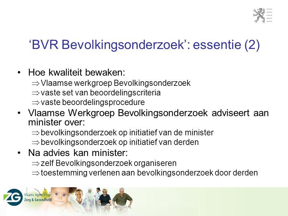 'BVR Bevolkingsonderzoek': essentie (2) Hoe kwaliteit bewaken:  Vlaamse werkgroep Bevolkingsonderzoek  vaste set van beoordelingscriteria  vaste be