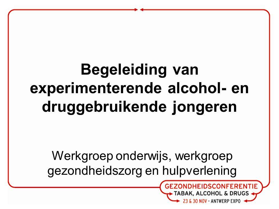 Begeleiding van experimenterende alcohol- en druggebruikende jongeren Werkgroep onderwijs, werkgroep gezondheidszorg en hulpverlening