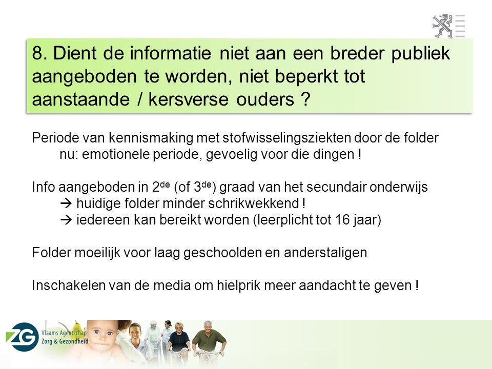 8. Dient de informatie niet aan een breder publiek aangeboden te worden, niet beperkt tot aanstaande / kersverse ouders ? 8. Dient de informatie niet