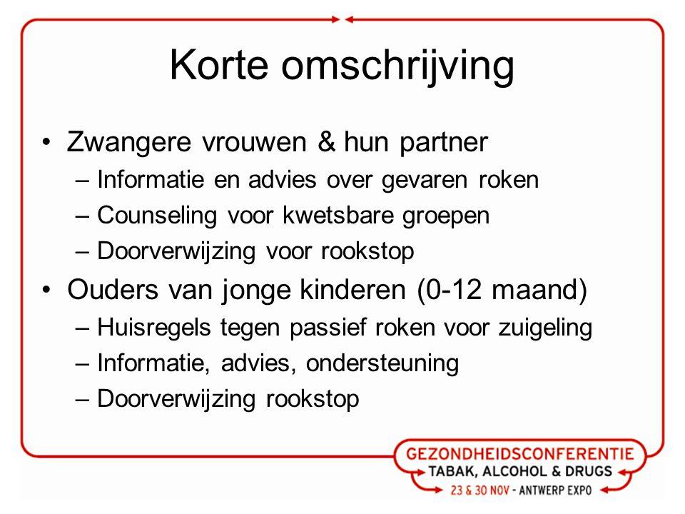 Korte omschrijving Zwangere vrouwen & hun partner –Informatie en advies over gevaren roken –Counseling voor kwetsbare groepen –Doorverwijzing voor roo