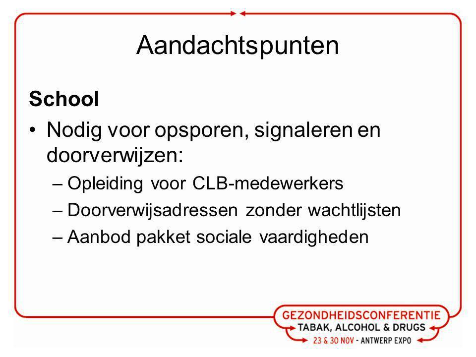 Aandachtspunten School Nodig voor opsporen, signaleren en doorverwijzen: –Opleiding voor CLB-medewerkers –Doorverwijsadressen zonder wachtlijsten –Aanbod pakket sociale vaardigheden