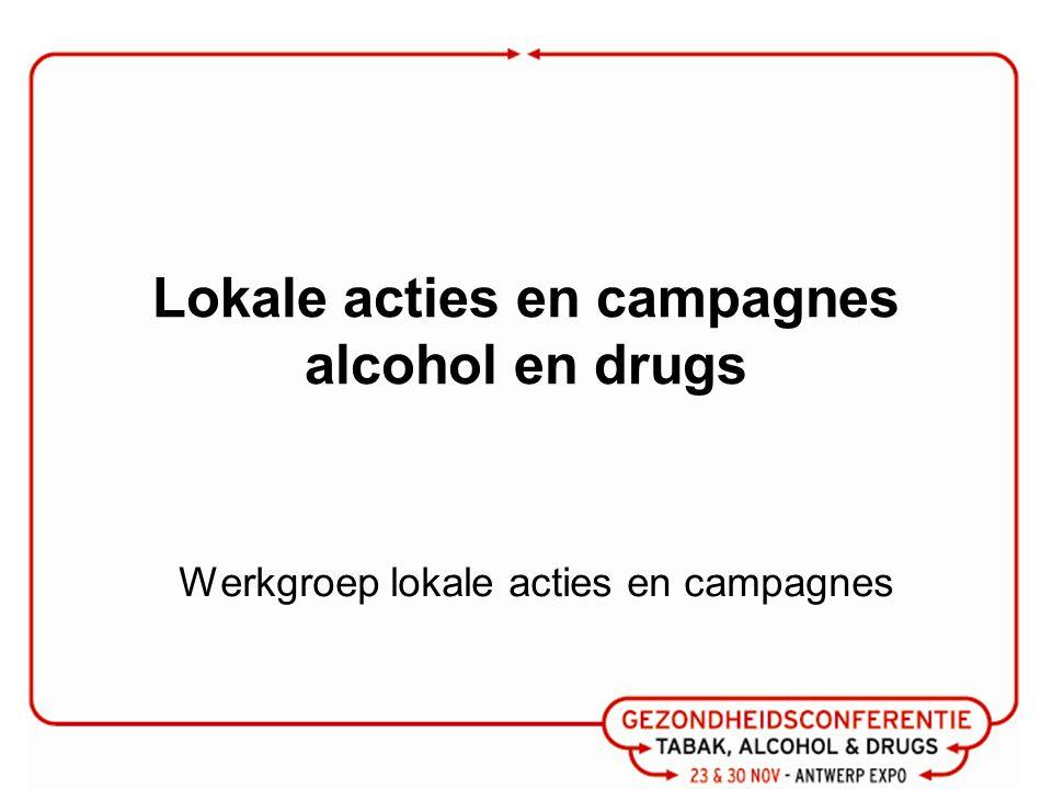 Lokale acties en campagnes alcohol en drugs Werkgroep lokale acties en campagnes