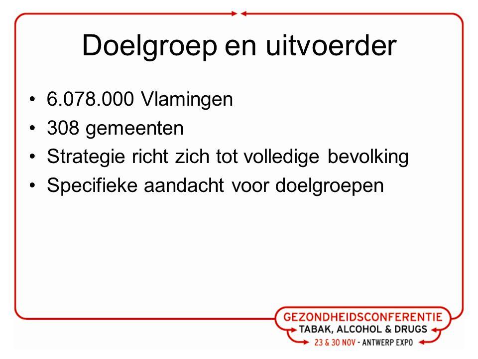 Doelgroep en uitvoerder 6.078.000 Vlamingen 308 gemeenten Strategie richt zich tot volledige bevolking Specifieke aandacht voor doelgroepen