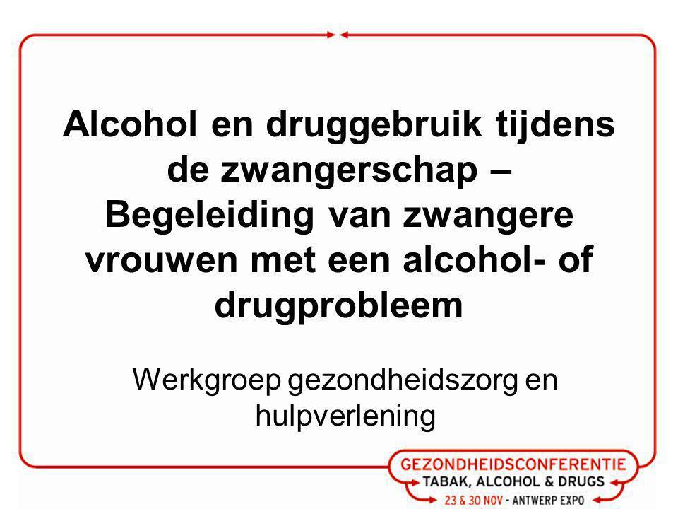 Alcohol en druggebruik tijdens de zwangerschap – Begeleiding van zwangere vrouwen met een alcohol- of drugprobleem Werkgroep gezondheidszorg en hulpverlening