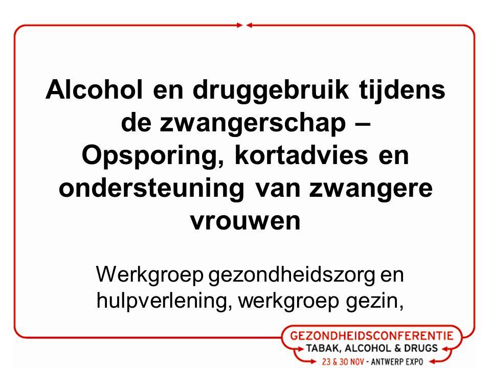 Alcohol en druggebruik tijdens de zwangerschap – Opsporing, kortadvies en ondersteuning van zwangere vrouwen Werkgroep gezondheidszorg en hulpverlening, werkgroep gezin,