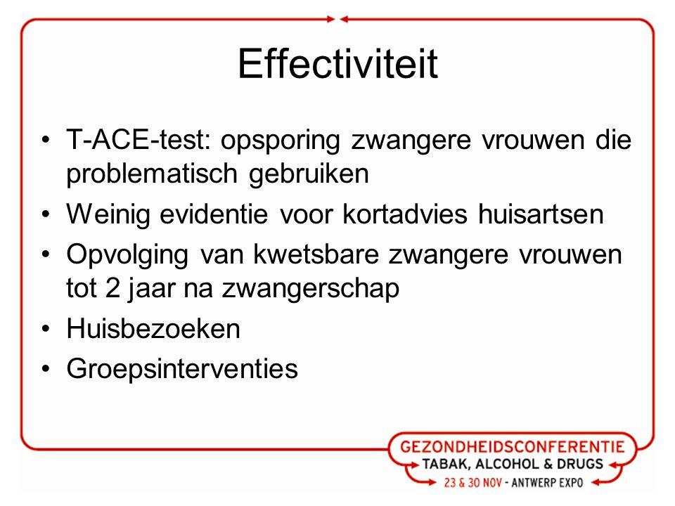 Effectiviteit T-ACE-test: opsporing zwangere vrouwen die problematisch gebruiken Weinig evidentie voor kortadvies huisartsen Opvolging van kwetsbare zwangere vrouwen tot 2 jaar na zwangerschap Huisbezoeken Groepsinterventies
