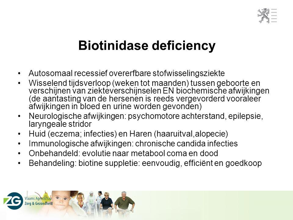 Biotinidase deficiency Autosomaal recessief overerfbare stofwisselingsziekte Wisselend tijdsverloop (weken tot maanden) tussen geboorte en verschijnen