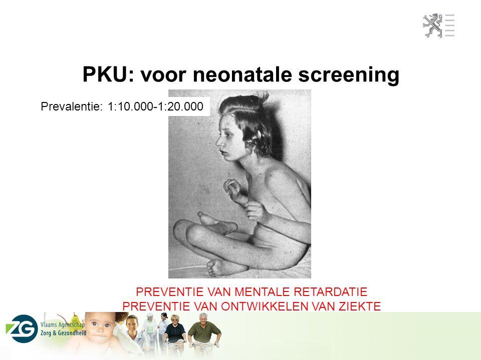 PKU: voor neonatale screening PREVENTIE VAN MENTALE RETARDATIE PREVENTIE VAN ONTWIKKELEN VAN ZIEKTE Prevalentie: 1:10.000-1:20.000