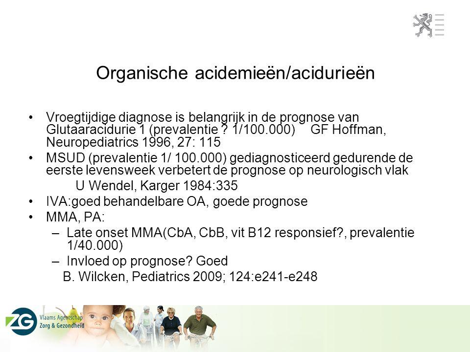 Organische acidemieën/acidurieën Vroegtijdige diagnose is belangrijk in de prognose van Glutaaracidurie 1 (prevalentie ? 1/100.000)GF Hoffman, Neurope