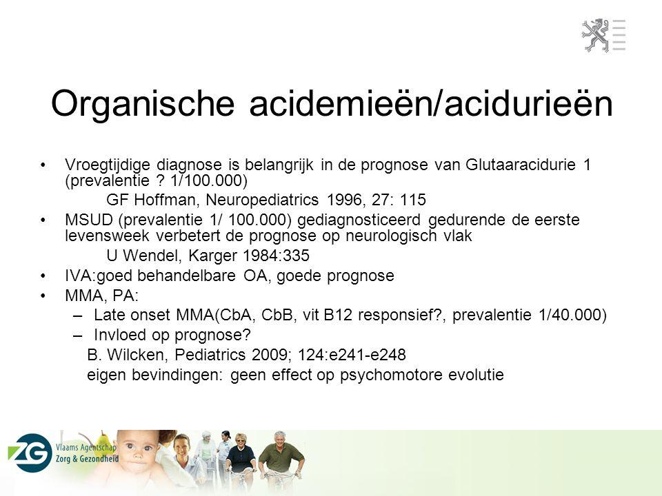 Organische acidemieën/acidurieën Vroegtijdige diagnose is belangrijk in de prognose van Glutaaracidurie 1 (prevalentie ? 1/100.000) GF Hoffman, Neurop