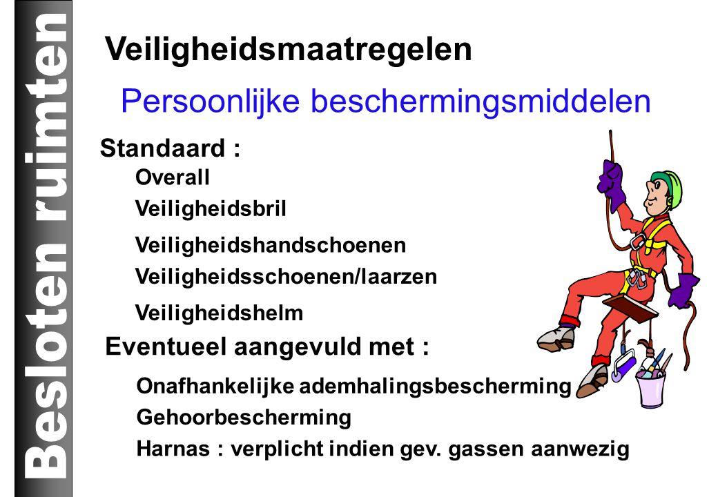 Veiligheidsmaatregelen Standaard : Overall Veiligheidsbril Veiligheidshandschoenen Veiligheidsschoenen/laarzen Veiligheidshelm Onafhankelijke ademhali