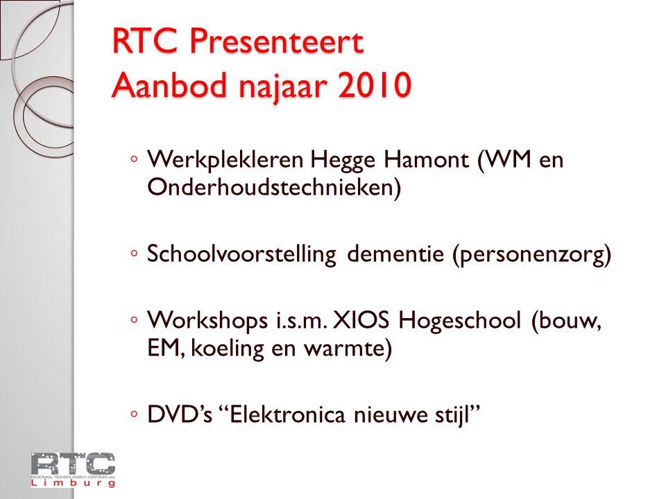 RTC Presenteert Aanbod najaar 2010 ◦ Werkplekleren Hegge Hamont (WM en Onderhoudstechnieken) ◦ Schoolvoorstelling dementie (personenzorg) ◦ Workshops i.s.m.