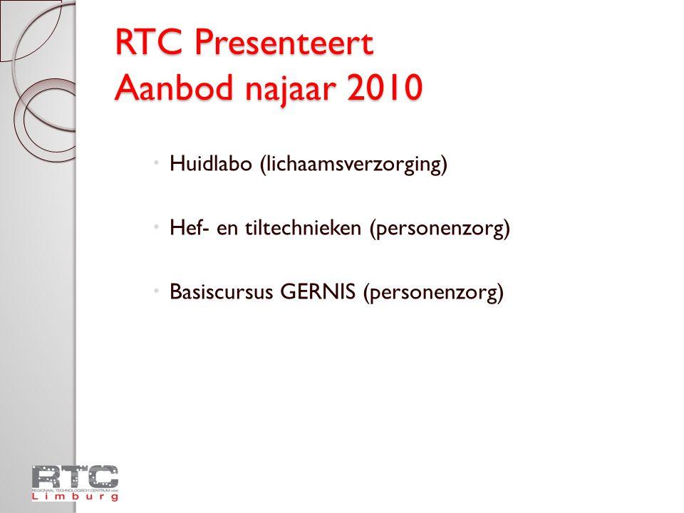 RTC Presenteert Aanbod najaar 2010  Huidlabo (lichaamsverzorging)  Hef- en tiltechnieken (personenzorg)  Basiscursus GERNIS (personenzorg)