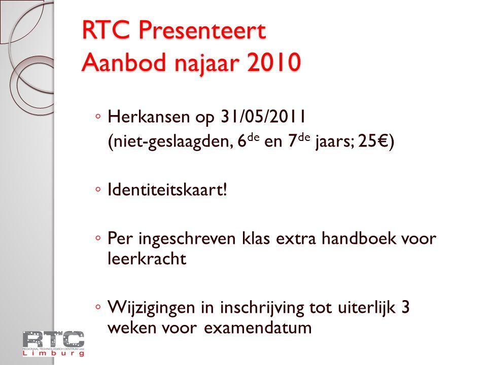 RTC Presenteert Aanbod najaar 2010 ◦ Herkansen op 31/05/2011 (niet-geslaagden, 6 de en 7 de jaars; 25€) ◦ Identiteitskaart.