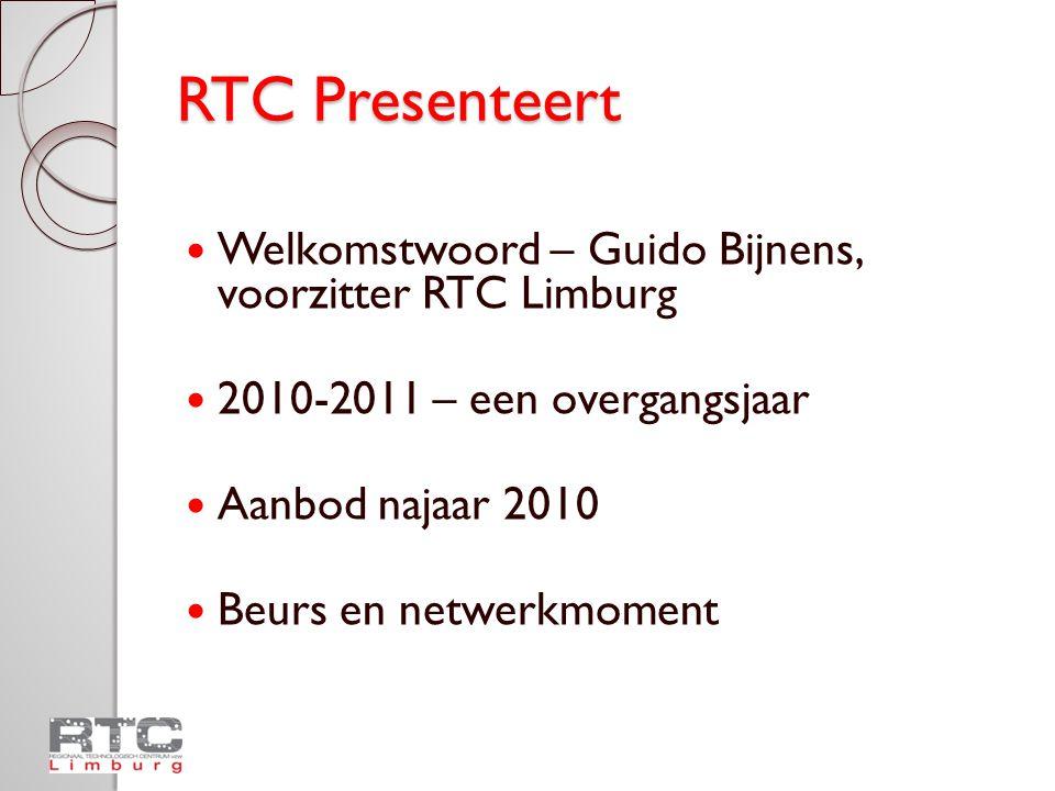 RTC Presenteert WELKOMSTWOORD Guido Bijnens, voorzitter RTC Limburg