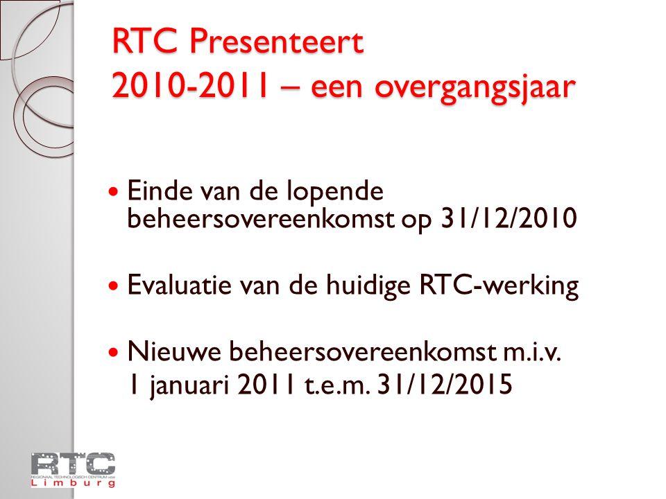 RTC Presenteert 2010-2011 – een overgangsjaar Nieuwe visie op de RTC-werking ◦ Focus op lokale arbeidsmarkt ◦ Vrijheid en autonomie voor RTC m.b.t.