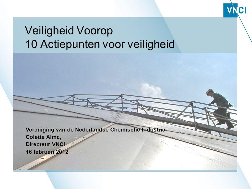 Veiligheid Voorop 10 Actiepunten voor veiligheid Vereniging van de Nederlandse Chemische Industrie Colette Alma, Directeur VNCI 16 februari 2012