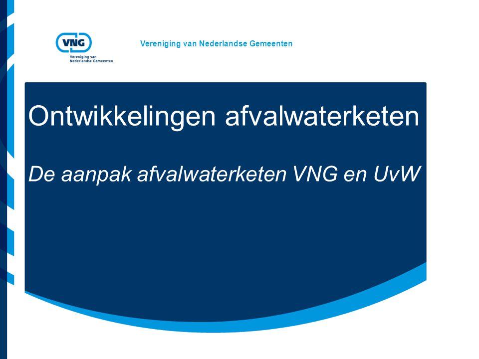 Vereniging van Nederlandse Gemeenten Ontwikkelingen afvalwaterketen De aanpak afvalwaterketen VNG en UvW