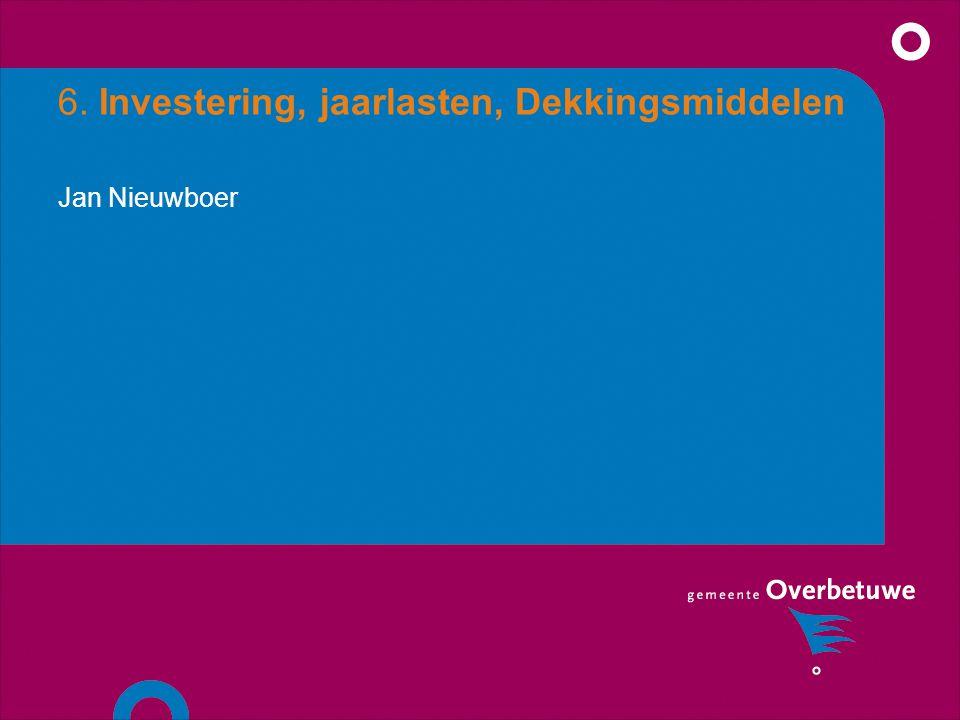 6. Investering, jaarlasten, Dekkingsmiddelen Jan Nieuwboer