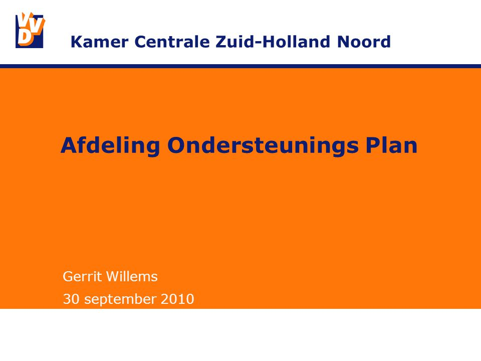 Afdeling Ondersteunings Plan Gerrit Willems 30 september 2010 Kamer Centrale Zuid-Holland Noord