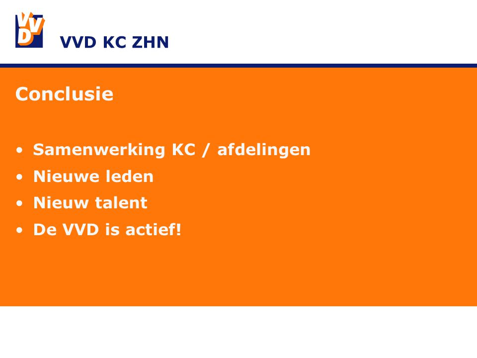 VVD KC ZHN Conclusie Samenwerking KC / afdelingen Nieuwe leden Nieuw talent De VVD is actief!