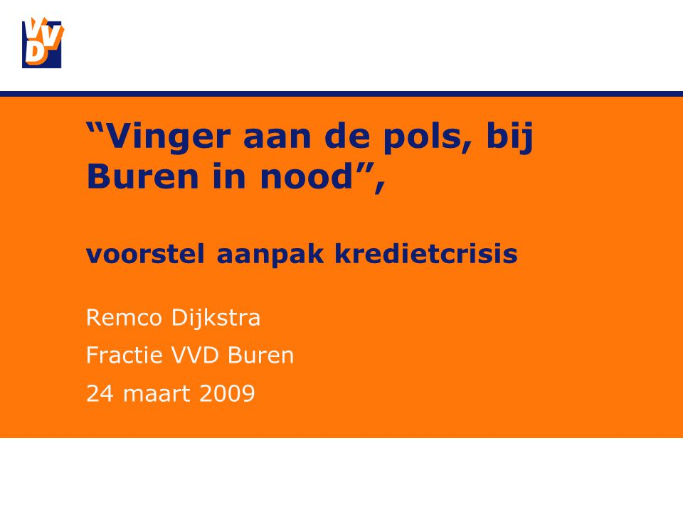 Vinger aan de pols, bij Buren in nood , voorstel aanpak kredietcrisis Remco Dijkstra Fractie VVD Buren 24 maart 2009
