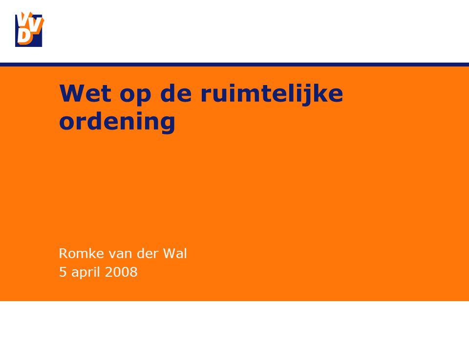 Wet op de ruimtelijke ordening Romke van der Wal 5 april 2008