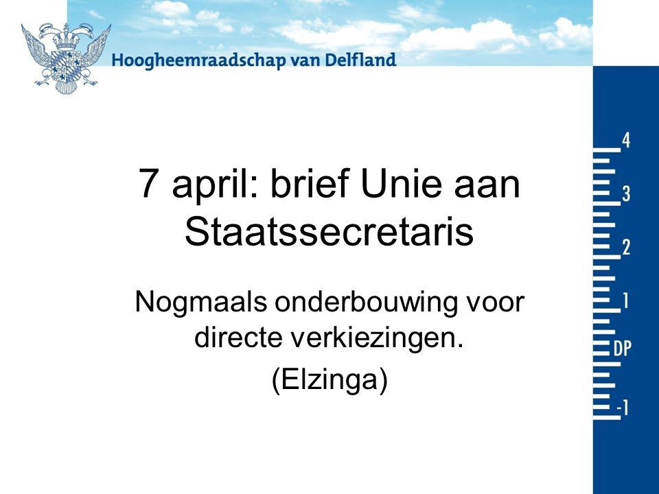 7 april: brief Unie aan Staatssecretaris Nogmaals onderbouwing voor directe verkiezingen. (Elzinga)