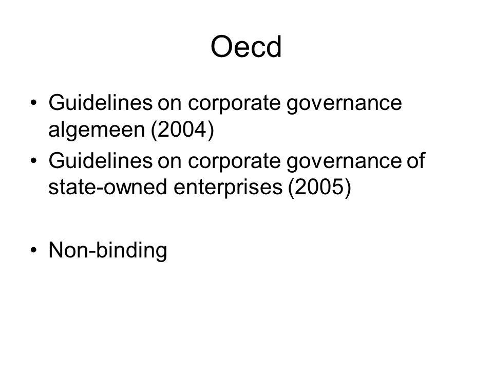 Oecd Guidelines on corporate governance algemeen (2004) Guidelines on corporate governance of state-owned enterprises (2005) Non-binding