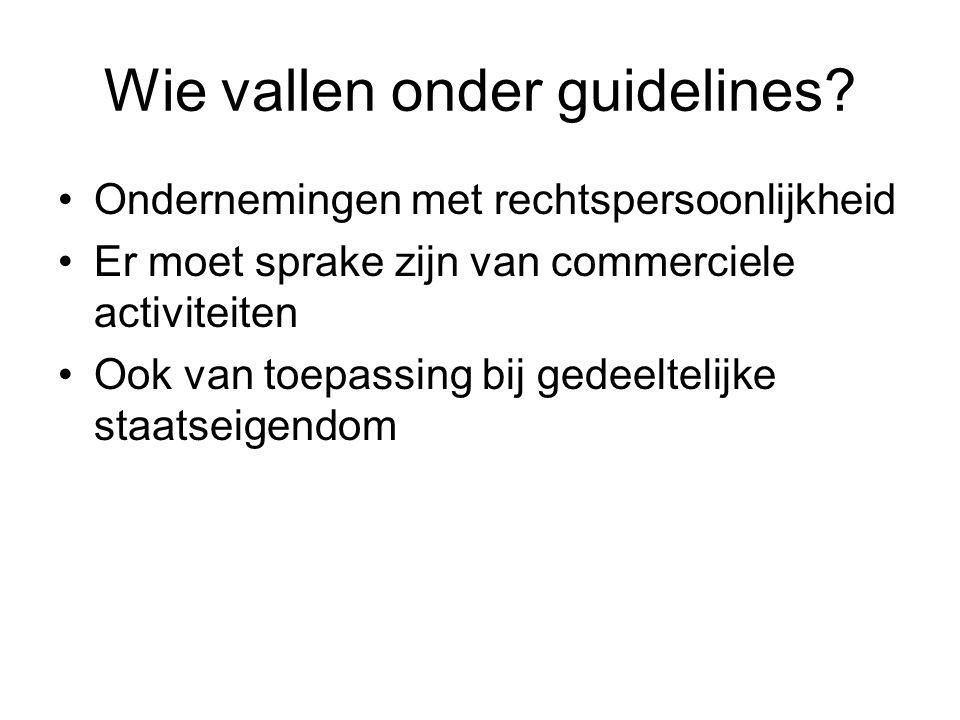 Wie vallen onder guidelines? Ondernemingen met rechtspersoonlijkheid Er moet sprake zijn van commerciele activiteiten Ook van toepassing bij gedeeltel