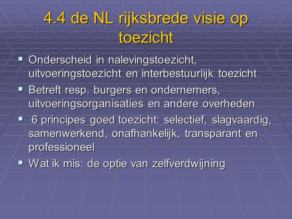 4.4 de NL rijksbrede visie op toezicht  Onderscheid in nalevingstoezicht, uitvoeringstoezicht en interbestuurlijk toezicht  Betreft resp.