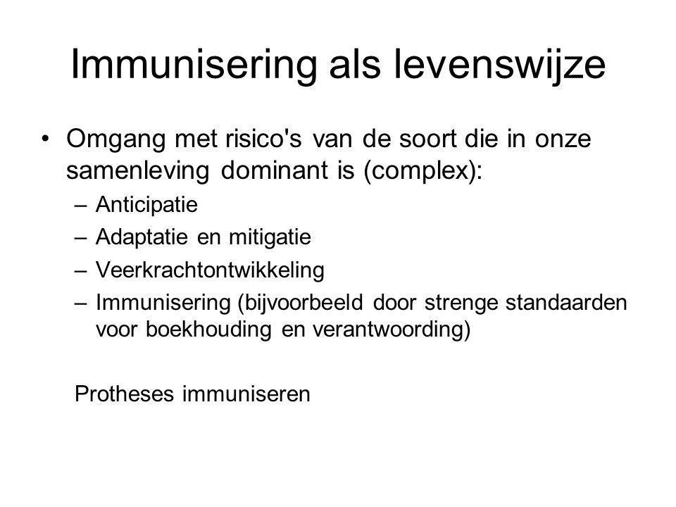 Immunisering als levenswijze Omgang met risico's van de soort die in onze samenleving dominant is (complex): –Anticipatie –Adaptatie en mitigatie –Vee