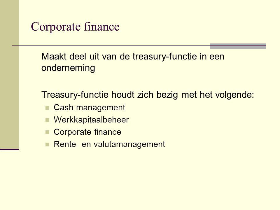 Corporate finance Het vakgebied dat zich bezig houdt met de financiering van de onderneming op de lange termijn.