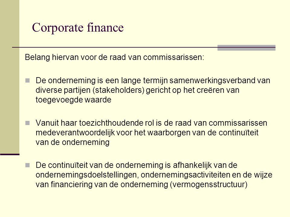 Corporate finance Informatie over de vermogensstructuur van de onderneming blijkt uit de jaarrekening, bestaande uit: Balans Winst- en Verliesrekening Toelichting (inclusief cashflow statement)