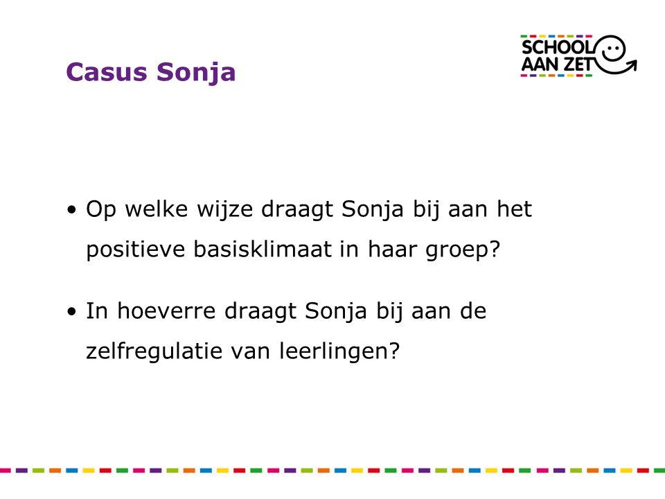 Casus Sonja Op welke wijze draagt Sonja bij aan het positieve basisklimaat in haar groep? In hoeverre draagt Sonja bij aan de zelfregulatie van leerli